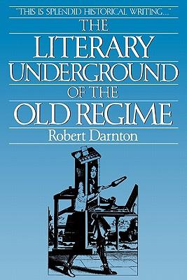 Literary Underground of the Old Regime By Darnton, Robert